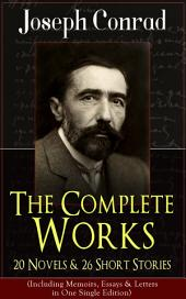 The Complete Works of Joseph Conrad: 20 Novels & 26 Short Stories (Including Memoirs, Essays & Letters in One Single Edition): Classics of World Literature from One of the Greatest English Novelists: Heart of Darkness, The Duel, Lord Jim, The Secret Agent, Nostromo, The Shadow-Line & Under Western Eyes