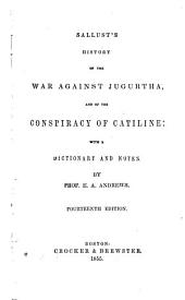 History of the war against Jugurtha, and of the Conspiracy of Catiline: with a dictionary and notes
