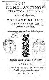 Kōnstantinou Sebastou EpistolL· Areiōi kai Areianois. Contantini imp. Rescriptum ad Arium & Arianos