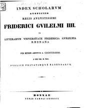 Index scholarum quae, ..., in Universitate Fridericia Guilelmia Rhenana ... publice privatimque habebuntur: 1843
