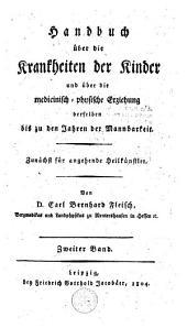 Handbuch über die Krankheiten der Kinder und über die medicinisch-physische Erziehung derselben bis zu den Jahren der Mannbarkeit: zunächst für angehende Heilkünstler, Band 2