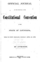 Official Journal of the Proceedings of the Constitutional Convention of the State of Louisiana: Held in New Orleans, Monday, April 21, 1879. By Authority, Part 1879