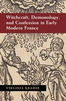 Witchcraft  Demonology  and Confession in Early Modern France PDF