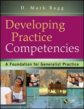Developing Practice Competencies: A Foundation for Generalist Practice