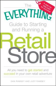 The Everything Guide to Starting and Running a Retail Store Book
