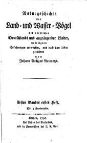 Naturgeschichte der Land- und Wasser-Vögel des nördlichen Deutschlands und angränzender Länder: nach eignen Erfahrungen entworfen, und nach dem Leben gezeichnet, Band 1,Ausgabe 1