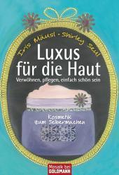 Luxus für die Haut: Kosmetik zum Selbermachen - Verwöhnen, pflegen, einfach schön sein -