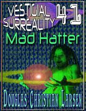 Vestigial Surreality: 41: Mad Hatter