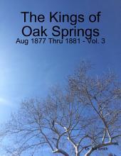 The Kings of Oak Springs: Aug 1877 Thru 1881 -: Volume 3