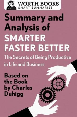 Summary and Analysis of Smarter Faster Better  The Secrets of Being Productive in Life and Business PDF