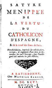 Satyre Menippee de la vertu du Catholicon d' Espagne, et de la tenue des Etats de Paris. Nouv. ed. ... augm. d'une suite de remarques (etc.)