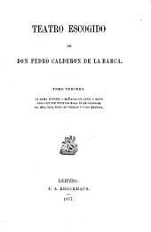 Teatro escogido de Don Pedro Calderon de la Barca: Volumen 37