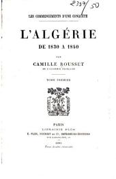 L'Algérie de 1830 à 1840: Volume1