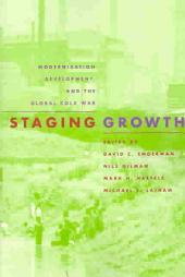 Staging Growth: Modernization, Development, and the Global Cold War