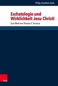 Eschatologie und Wirklichkeit Jesu Christi PDF