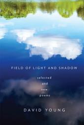 Field of Light and Shadow: Selected and New Poems