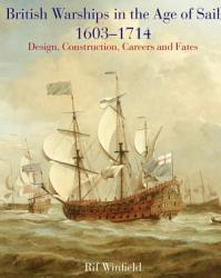 British Warships In The Age Of Sail 1603 1714 Book PDF