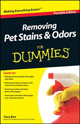 Removing Pet Stains and Odors For Dummies   Portable Edition PDF