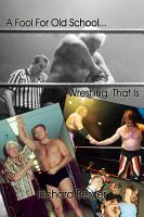 A Fool for Old School     Wrestling  That is PDF
