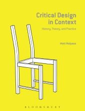 Critical Design in Context: History, Theory, and Practices