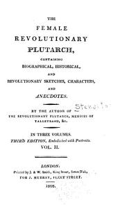 The Female Revolutionary Plutarch: Containing Biographical, Historical, and Revolutionary Sketches, Characters, and Anecdotes, Volume 2