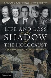 Life and Loss in the Shadow of the Holocaust: A Jewish Family's Untold Story