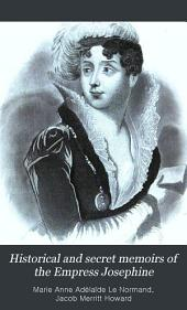 Historical and Secret Memoirs of the Empress Josephine: (Marie Rose Tascher de La Pagerie.) : First Wife of Napoleon Bonaparte, Volume 1