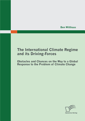 The International Climate Regime and Its Driving Forces  Obstacles and Chances on the Way to a Global Response to the Problem of Climate Change