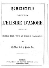 L'Elisire d'amore: containing the Italian text with an English translation, and the music of all the principal airs
