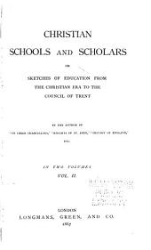 Christian Schools and Scholars: Or, Sketches of Education from the Christian Era to the Council of Trent, Volume 2