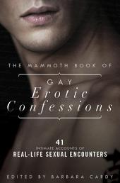 The Mammoth Book of Gay Erotic Confessions: 44 astonishing accounts of real-life sexual encounters