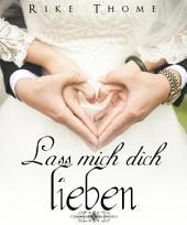 Lass mich dich lieben: Liebesroman