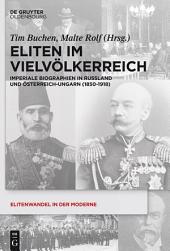 Eliten im Vielvölkerreich: Imperiale Biographien in Russland und Österreich-Ungarn (1850-1918)