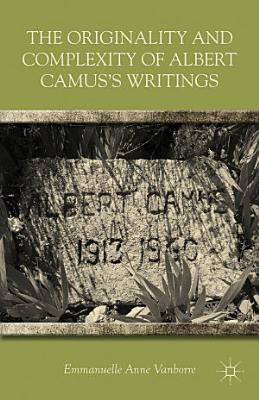 The Originality and Complexity of Albert Camus s Writings