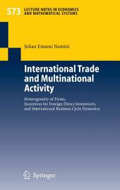 International Trade and Multinational Activity: Heterogeneity of Firms, Incentives for Foreign Direct Investment, and International Business Cycle Dynamics