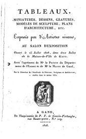 Tableaux, miniatures, dessins, gravures, modèles de sculpture, plans d'architecture, ect. exposés par d'artistes vivans ... 25 juillet 1808