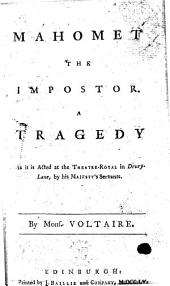 Mahomet the Impostor: A Tragedy as it is Acted at the Theatre-Royal in Drury-Lane, by His Majesty's Servants. By Mons. Voltaire