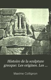 Histoire de la sculpture grecque: Les origines. Les primitifs. L'archaïsme avancé. L'époque des grands maîtres du cinquième siècle