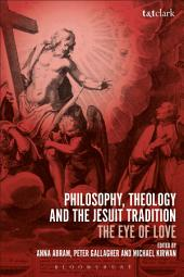 Philosophy, Theology and the Jesuit Tradition: 'The Eye of Love'