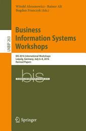 Business Information Systems Workshops: BIS 2016 International Workshops, Leipzig, Germany, July 6-8, 2016, Revised Papers