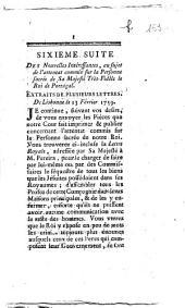 Sixieme suite des Nouvelles intéressantes, au sujet de l'attentat commis sur la personne sacrée de sa majesté très-fidéle le roi de Portugal. Extrait de plusieurs lettres