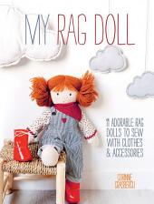 My Rag Doll: 11 Dolls with Clothes and Accessories to Sew