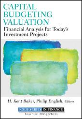 Capital Budgeting Valuation: Financial Analysis for Today's Investment Projects