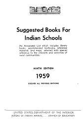 Suggested Books for Indian Schools: An Annotated List which Includes Library Books, Recommended Textbooks, Reference Material, and Maps, Selected with Special Reference to the Interests and Activities of Rural Communities