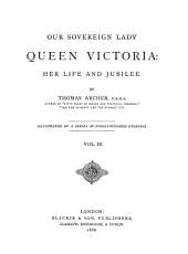 Our Sovereign Lady Queen Victoria: Her Life and Jubilee, Volume 3