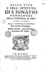 Della vita e dell'istituto di S. Ignatio, fondatore della Compagnia di Giesù libri cinque