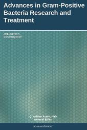 Advances in Gram-Positive Bacteria Research and Treatment: 2011 Edition: ScholarlyBrief