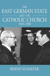 The East German State and the Catholic Church, 1945-1989