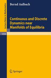 Continuous and Discrete Dynamics near Manifolds of Equilibria