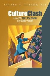 Culture Clash: How We Win the Battle for Better Health